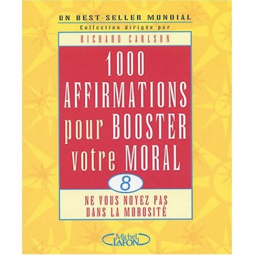 1000 affirmations pour booster votre moral Richard Carlson