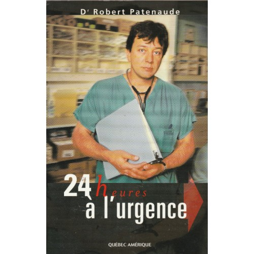24 heures a l'urgence dr Robert Patenaude