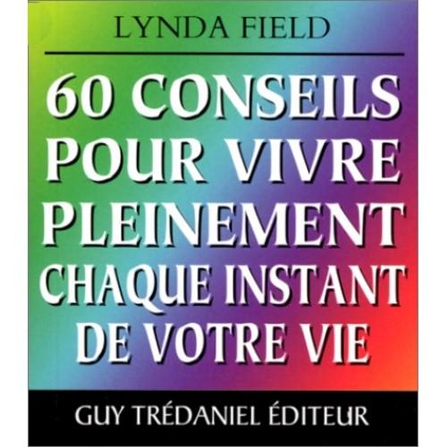 60 conseils pour vivre pleinement chaque instant de votre vie  Lynda Field