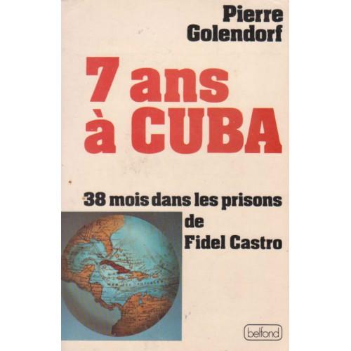 7 ans  à Cuba 38 mois dans les prisons de Fidel Castro  Pierre Golendorf