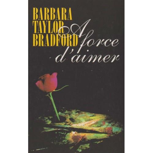 A force d'aimer  Barbara Taylor Bradford
