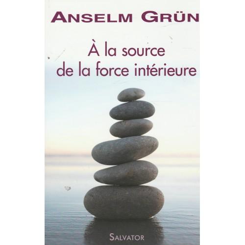 A la source de la force intérieure Anselm Grun
