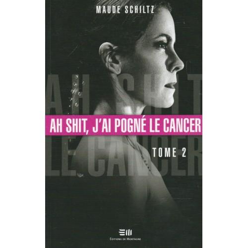 Ah shit j'ai pogné le cancer tome-2  Maud Schiltz
