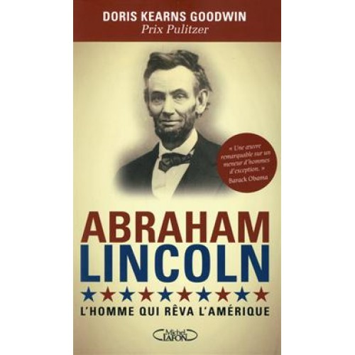 Abraham Lincoln l'homme qui rêva l'Amérique Doris Kearns Goodwin