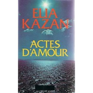 Actes d'amour Elia Kazan