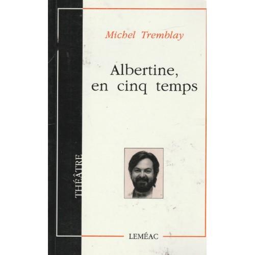 Albertine en cinq temps Michel Tremblay
