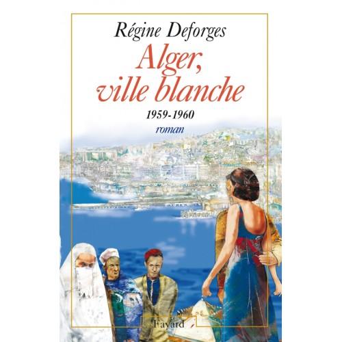 Alger ville blanche Régine Deforges