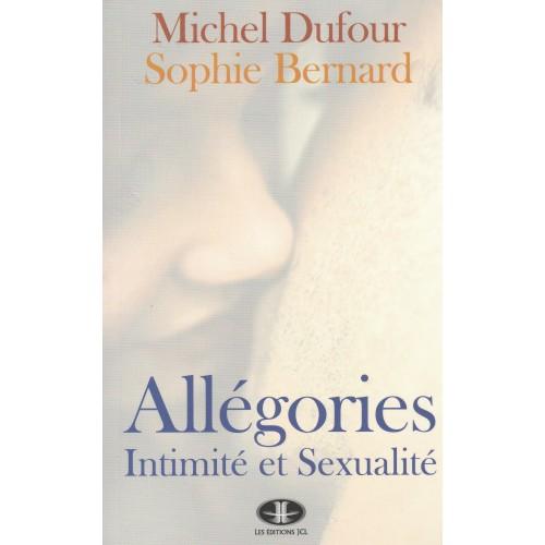 Allégories Intimité et sexualité  Michel Dufour Sophie Bernard