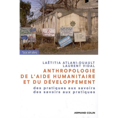 Anthropologie  de l'aide humanitaire et du développement   Laetitia Atlani-Duault   Laurent Vidal