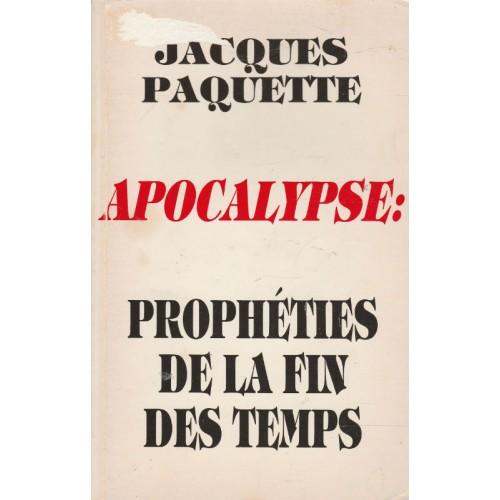 Apocalypse Prophéties de la fin des  temps Jacques Paquette