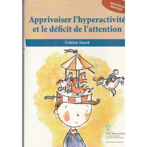Apprivoiser l'hyperactivité et le déficit de l'attention  Colette Sauvé