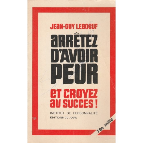 Arrêtez d'avoir peur et croyez au succès  Jean-Guy Leboeuf