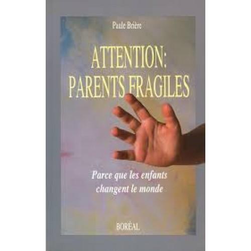 Attention Parents fragiles Parce que les enfants changent le monde Paule Brière