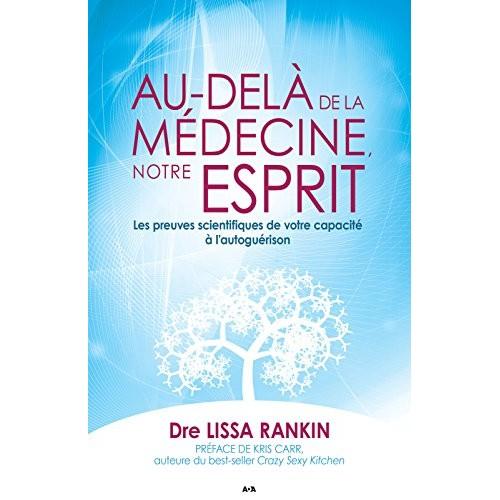Au delà de la médecine notre esprit  Dre Lissa Rankin