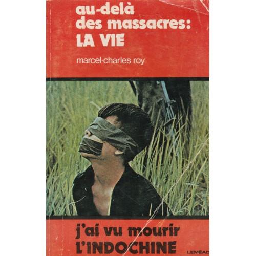 Au delà des massacres La vie Marcel Charles Roy