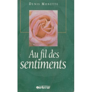 Au fil des sentiments Mes plus beaux billets Denis Monette