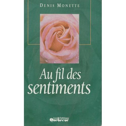 Au fil des sentiments Mes plus beaux billets Denis Monette
