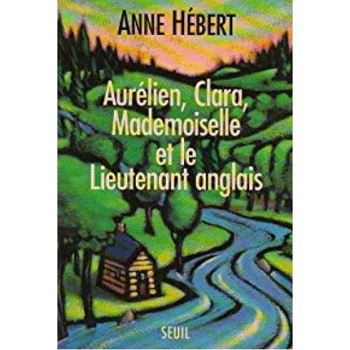 Aurélien, Clara, Mademoiselle et le Lieutenant anglais  Anne Hébert