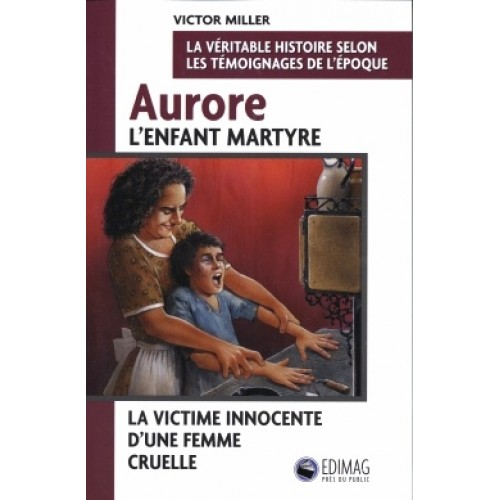 Aurore L'enfant martyre La véritable histoire  Victor Miller