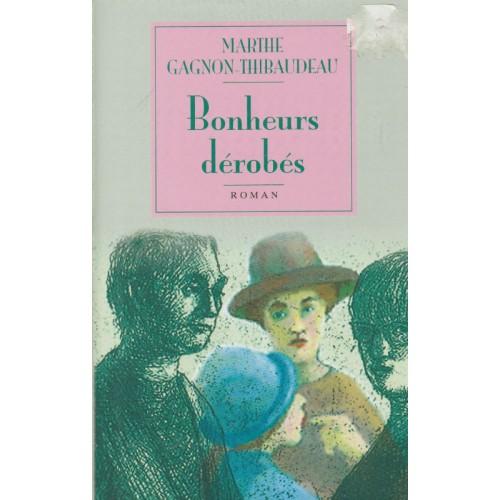 Bonheurs dérobés Marthe Gagnon-Thibaudeau