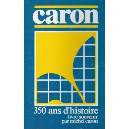 350 ans d'histoire Caron  Michel Caron