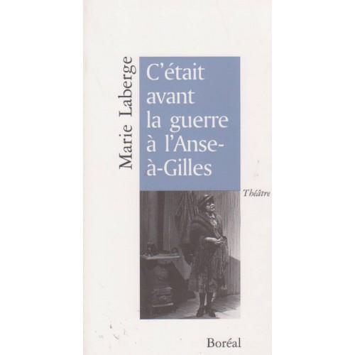 C'était avant la guerre a l'Anse a Gilles  Marie Laberge