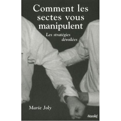 Comment les sectes vous manipulent Les stratégies dévoilées   Marie Joly