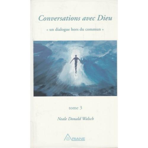 Conversations avec Dieu tome 3 Neale Donald Walsch