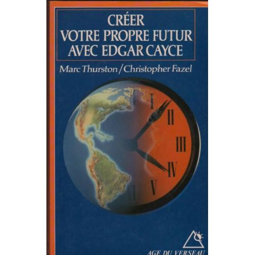 Créer votre propre futur avec Edgar Cayce   Marc Thurson Christopher Fazel