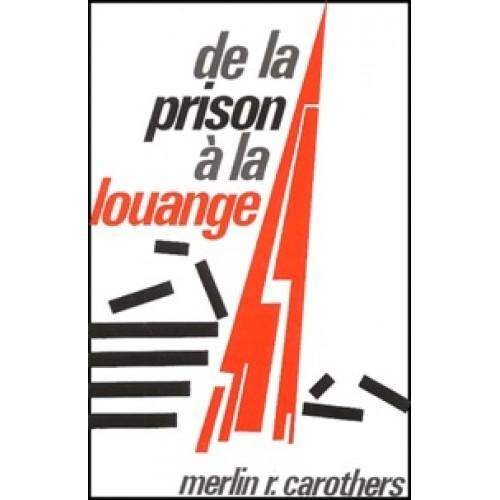 De la prison à la louange  Merlin R Carothers