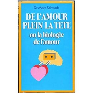 De l'amour plein la tête ou la biologie de l'amour Dr Marc Schwob