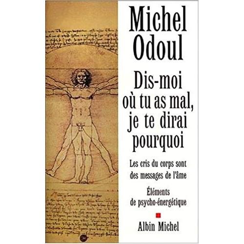 Dis-moi ou tu as mal je te dirai pourquoi  Michel Odoul