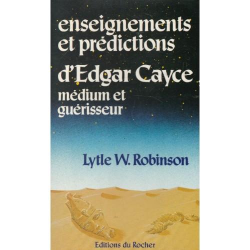 Enseignements et prédictions d'Edgar Cayce, médium et guérisseur, Lytle W Robinson