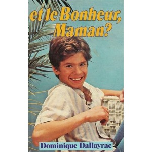 Et le bonheur maman? Dominique Dallayrac