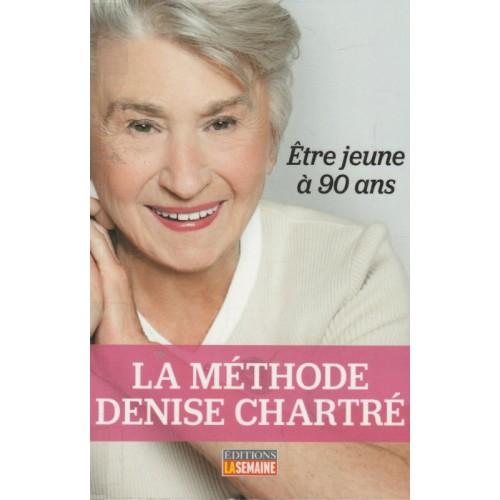 Être jeune à 90 ans   la méthode de Denise Chartré