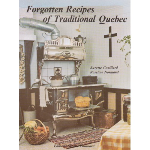 Forgotten Recipes or traditional Québec, Suzette Couillard Roseline Normand