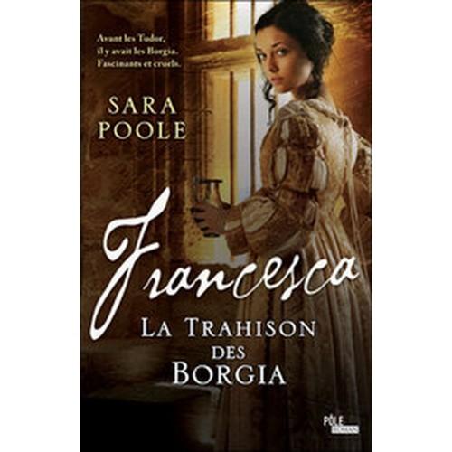 Francesca La trahison des Borgia  Sara Poole