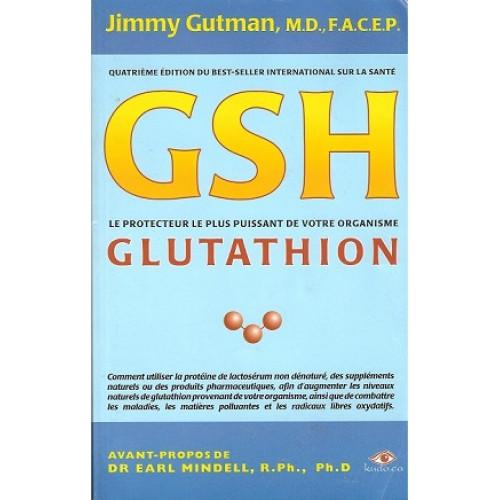 GSH Le protecteur le plus puissant de votre organisme Glutathion  Jimmy Gutman M.D.