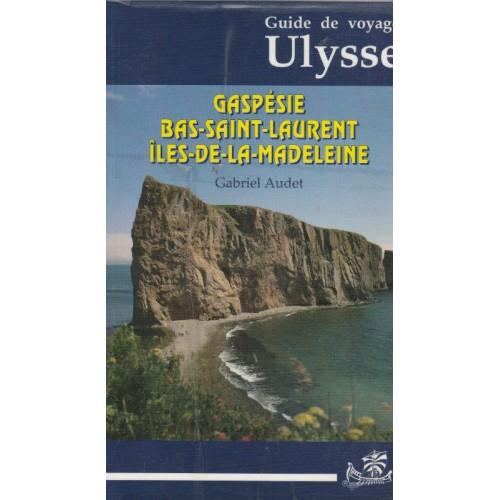 Guide de voyage (Ulysse) Bas St-Laurent, Iles de la Madeleine, Gaspésie, Gabriel Audet