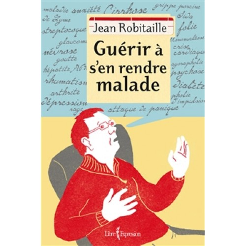 Guérir à s'en rendre malade  Jean Robitaille