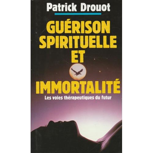 Guérison spirituelle et immortalité  Patrick Drouot