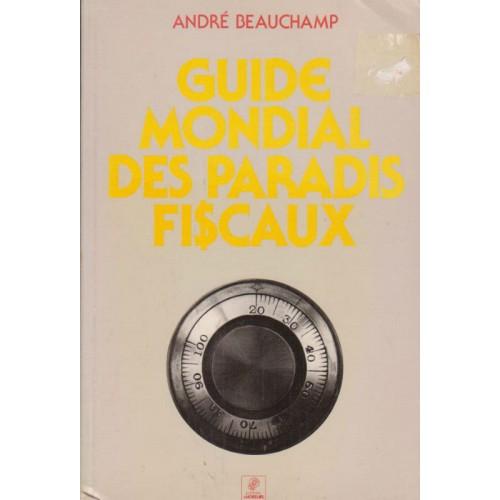 Guide mondial des paradis fiscaux, André Beauchamp