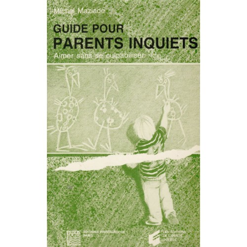 Guide pour parents inquiets, Aimer sans se culpabiliser, Michel Maziade