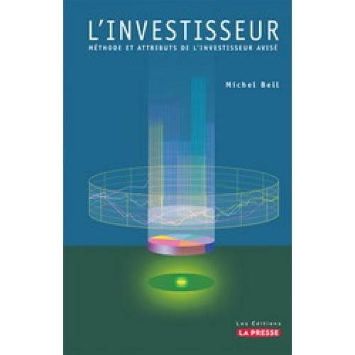 L'investisseur Méthode et attributs de l'investisseur avisé  Michel Bell
