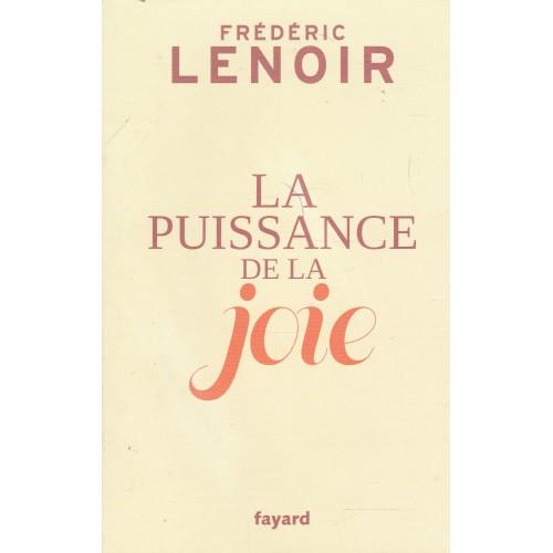 La puissance de la joie  Frédéric Lenoir