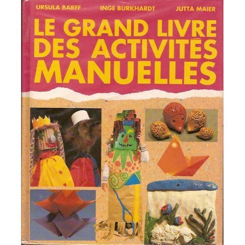 Le grand livre des activités manuelles  Ursula Barff
