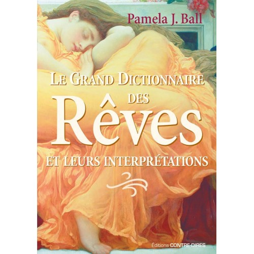 Le grand dictionnaire des rêves et leurs interprétations  Palema J Ball