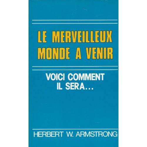 Le merveilleux monde à venir  Herbert W Armstrong