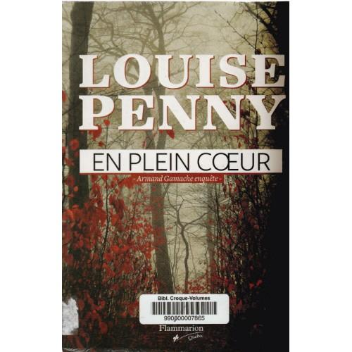 En plein coeur (Les enquêtes d'Armand Gamache) Louise Penny