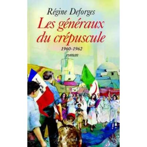 Les généraux du crépuscule 1960-1962  Régine Deforges